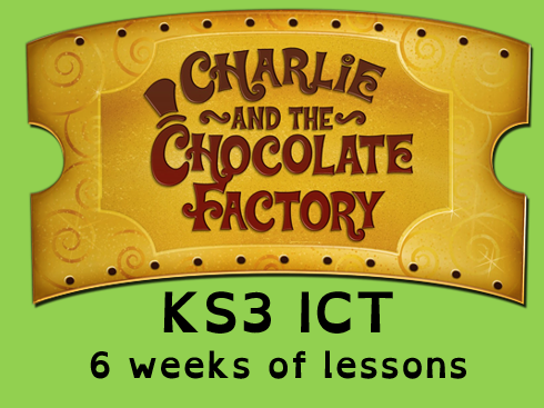 6 lessons ICT Computing KS3 - Charlie and the chocolate factory scheme of work