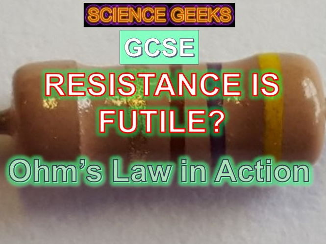RESISTANCE IS FUTILE? - GCSE OHM'S LAW AND STUFF!