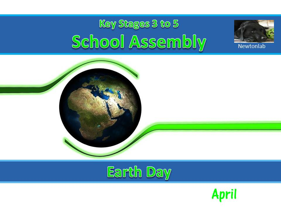 Earth Day Assembly - 22nd April 2021 - Key Stages 3 to 5