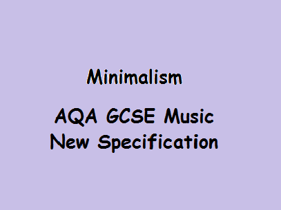 GCSE Music AQA New Specification Minimalism