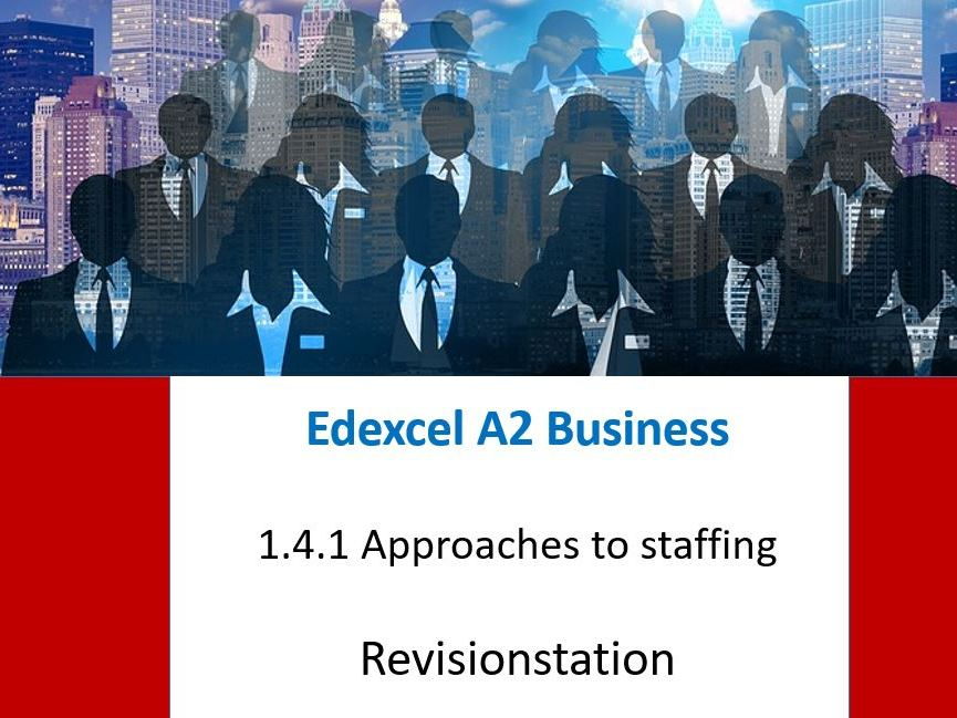 2019 New version - Edexcel A Level business - Theme 1 -141 approaches to staffing