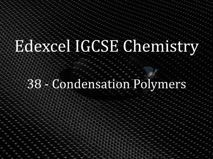 Edexcel IGCSE Chemistry Lecture 38 - Condensation Polymers