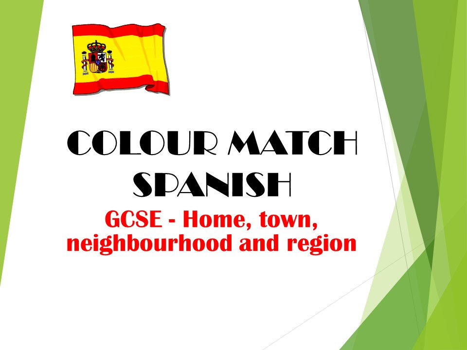 GCSE SPANISH - Home, town, neighbourhood and region - COLOUR MATCH