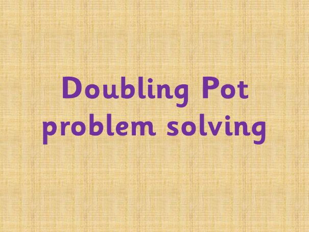 Doubling pot problem solving