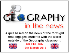Geography in the News Quiz -UK EDITION -  19th March 2018