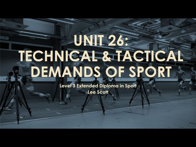 Unit 26: Technical & tactical demands of sport