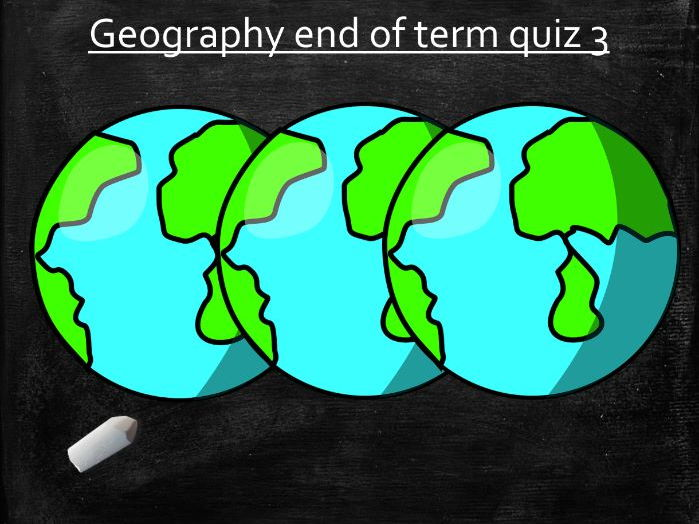 Geography End of Term Quiz 3