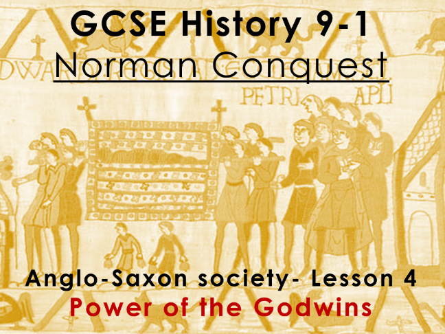 Norman Conquest - GCSE History 9-1 - Anglo-Saxon society: lesson 4 - power of the Godwins