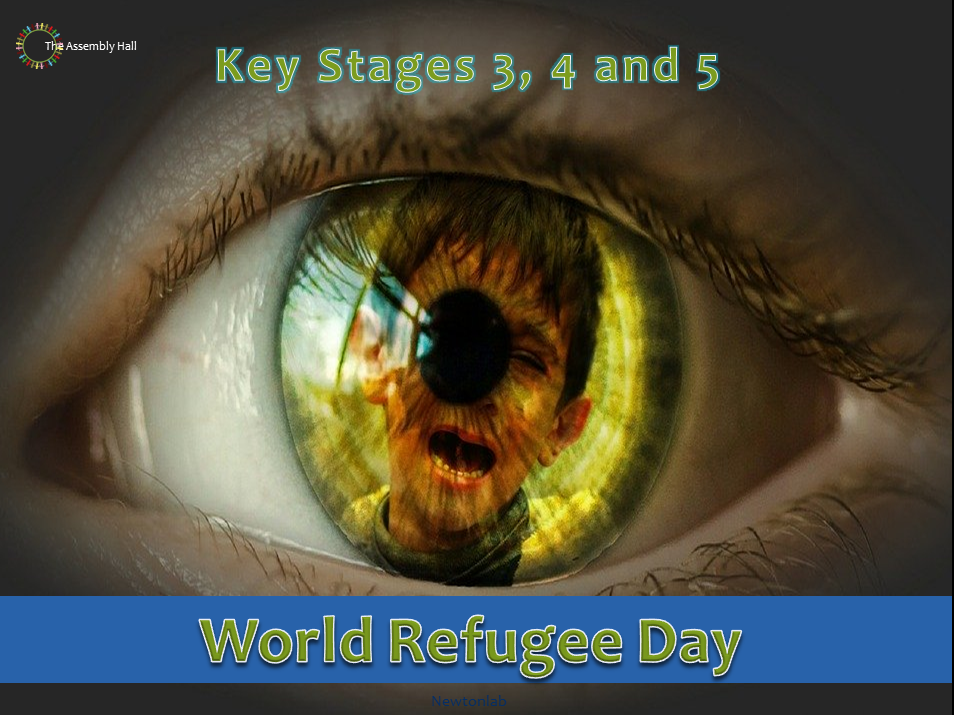 World Refugee Day Assembly - 20th June 2020 - Key Stages 3, 4 and 5