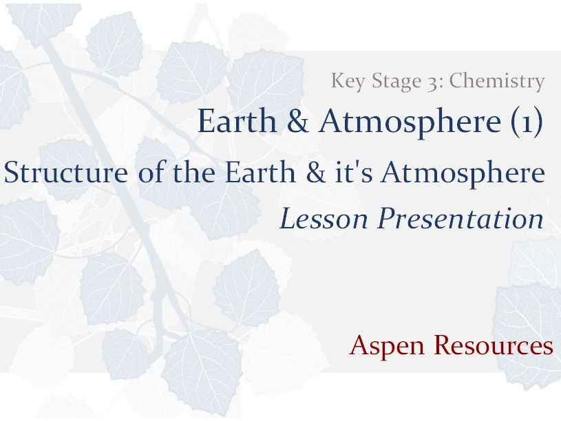 Structure of Earth & Atmosphere  ¦  KS3  ¦  Chemistry  ¦  Earth & Atmosphere (1)  ¦ Presentation