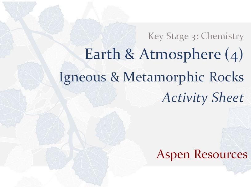 Igneous & Metamorphic Rocks  ¦  KS3  ¦  Chemistry  ¦  Earth & Atmosphere (4)  ¦  Activity Sheet