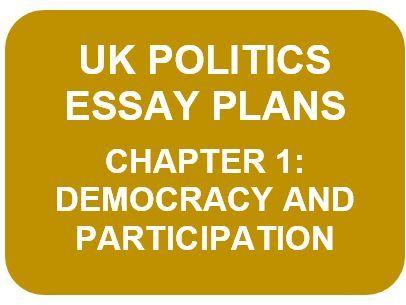 UK POLITICS ESSAY PLANS: CH1 (A Level Politics)