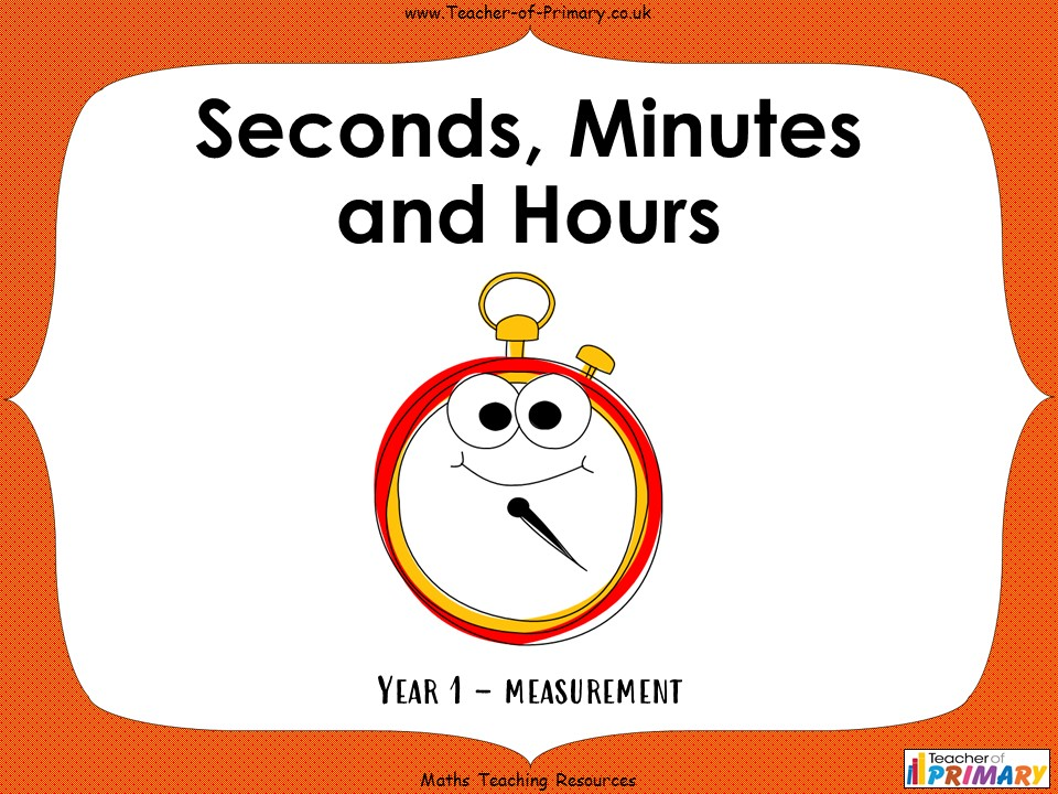 Seconds, Minutes and Hours - Year 1