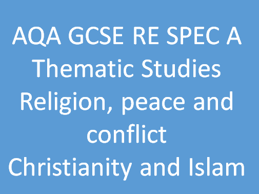 AQA GCSE RE SPEC A Thematic Studies - religion, peace and conflict (Christianity & Islam)