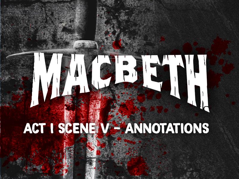Macbeth - Act 1 Scene 5 - Annotations