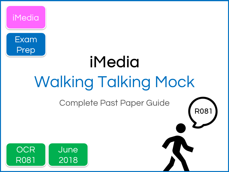 iMedia R081 Exam Preparation Walking Talking Mock ( Guide to Complete June 2018 Paper)