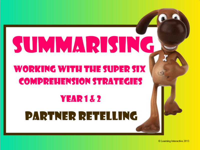 Working with the Super Six Comprehension Strategies – Summarising – Partner Retelling – Year 1+2