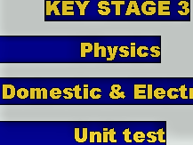DOMESTIC & ELECTRICITY KEY STAGE 3 END OF UNITY TEST