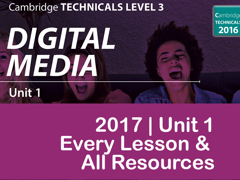 OCR CAMBRIDGE TECHNICALS IN DIGITAL MEDIA 2017 - LEVEL 3 - UNIT 1 - EVERY LESSON & ALL RESOURCES!