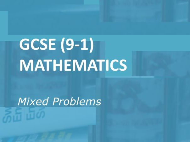 GCSE (9-1) Mathematics.  Mixed Problems.