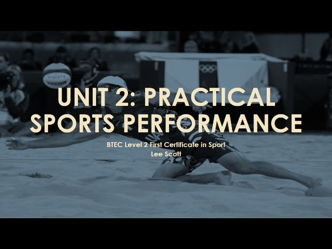 Unit 2 - Practical sports performance (BTEC Level 2 Sport)