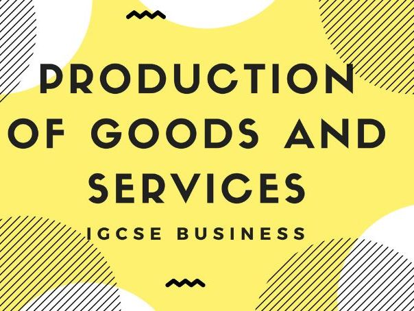 4.1 Production of goods and services IGCSE business studies