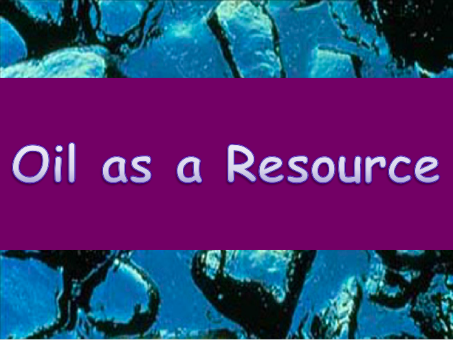How is Oil used as a Resource? Sustainability and Resources
