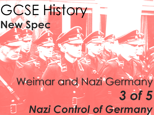 GCSE History (New Spec) Weimar and Nazi Germany (3 of 5) - Nazi Control of Germany