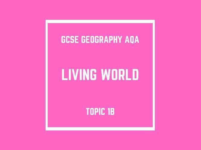 GCSE Geography AQA Topic 1B: Living World