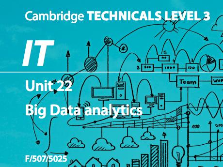 Cambridge Technicals IT Level 3 Unit 22: Big Data Analytics  2016