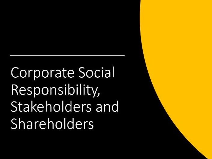 Corporate Social Responsibility, Stakeholders and Shareholders