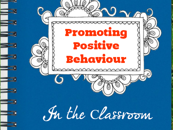 Positive Behaviour Management in the Classroom