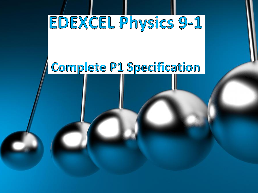 WHOLE SPECIFICATION NEW EDEXCEL 2016 SPECIFICATION FOR P1 9-1 COMBINED AND SEPERATE SCIENCE