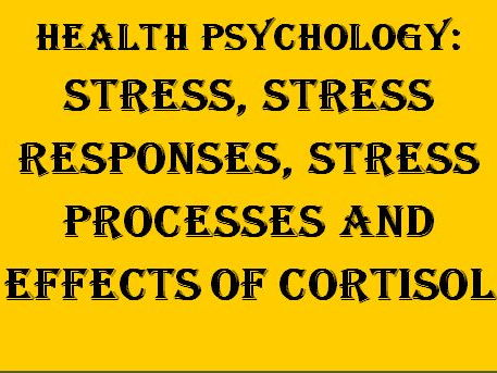 Health Psychology Bundle: Stress, its processes, responses, GAS Model & Effects of cortisol