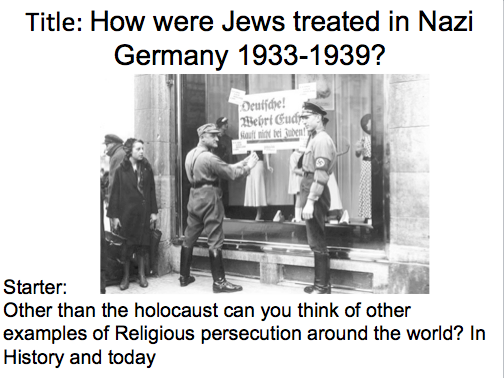 Year 9 Nazi Germany- Lesson 3 Treatment of the Jews