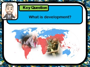 What is development? Describing the distribution of HIC's NIC's & LIC's, Global inequality