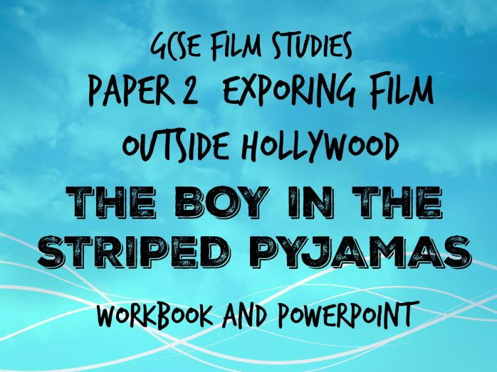 WJEC GCSE FILM STUDIES – THE BOY IN THE STRIPED PYJAMAS: STUDY PACK WITH WORKBOOK AND PPT