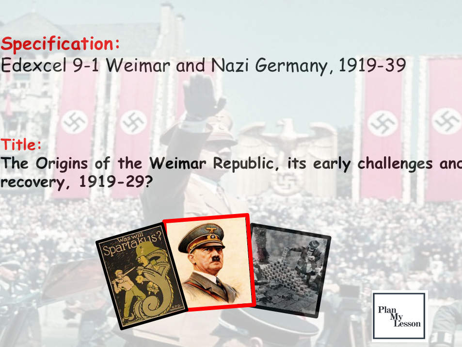 Edexcel 9-1Weimar & Nazi Germany: The Origins of the Weimar Republic, its early challenges and recovery, 1919-29