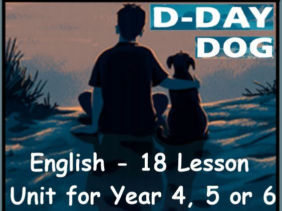 18 lessons – 'D-Day Dog' by Tom Palmer – Year 4/5/6 – English planning