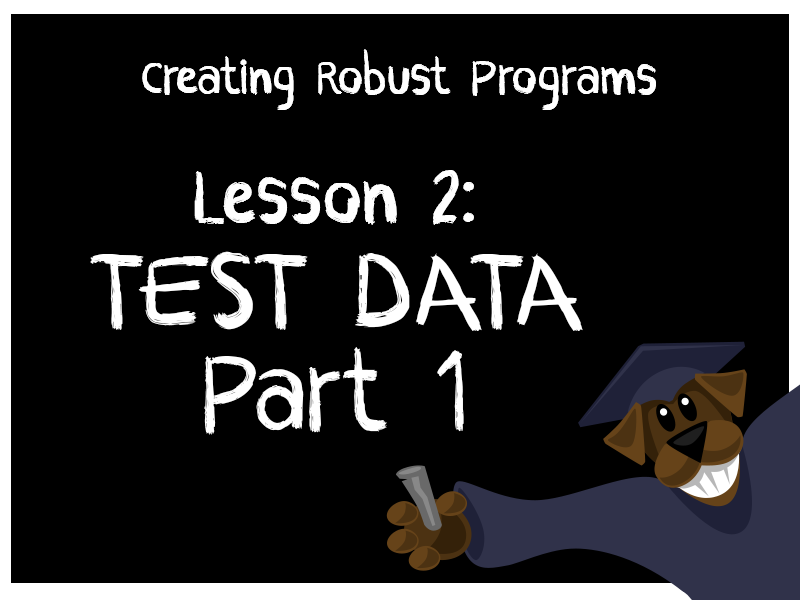 Producing Robust Programs 2 - Test Data Part 1