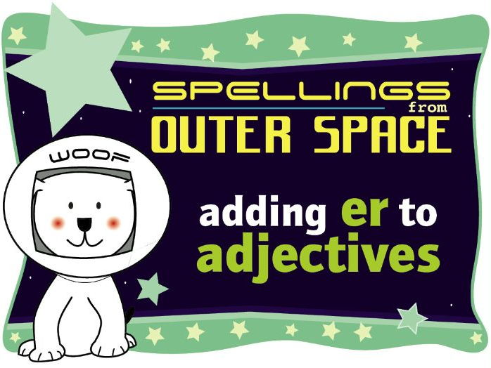 Year 1 Spellings from Outer Space: Adding ER to adjectives