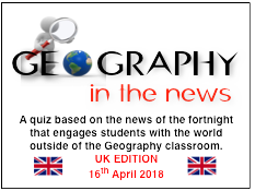 Geography in the News Quiz - UK EDITION 16 April 18