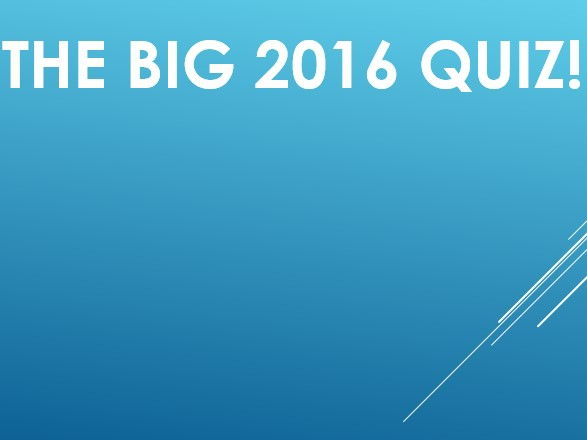 The Big 2016 Quiz - December 2016 update