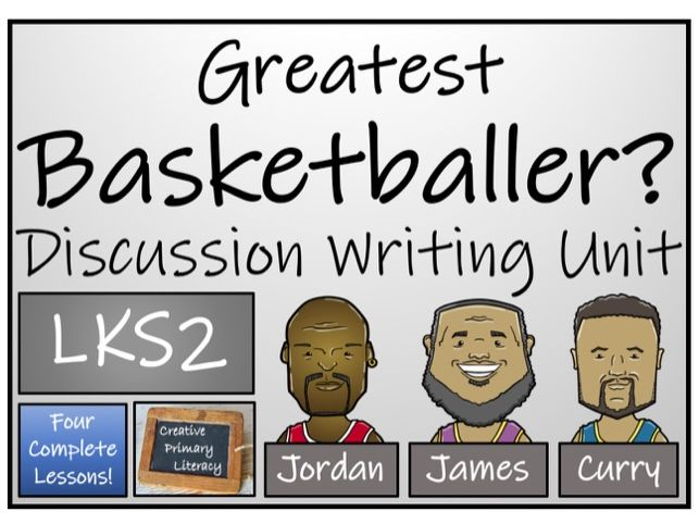 LKS2 Literacy - Greatest Basketball Player Discussion Based Writing Activity