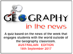 Geography in the News Quiz No.34 - AUSTRALIAN EDITION - 18th SEPTEMBER  2017