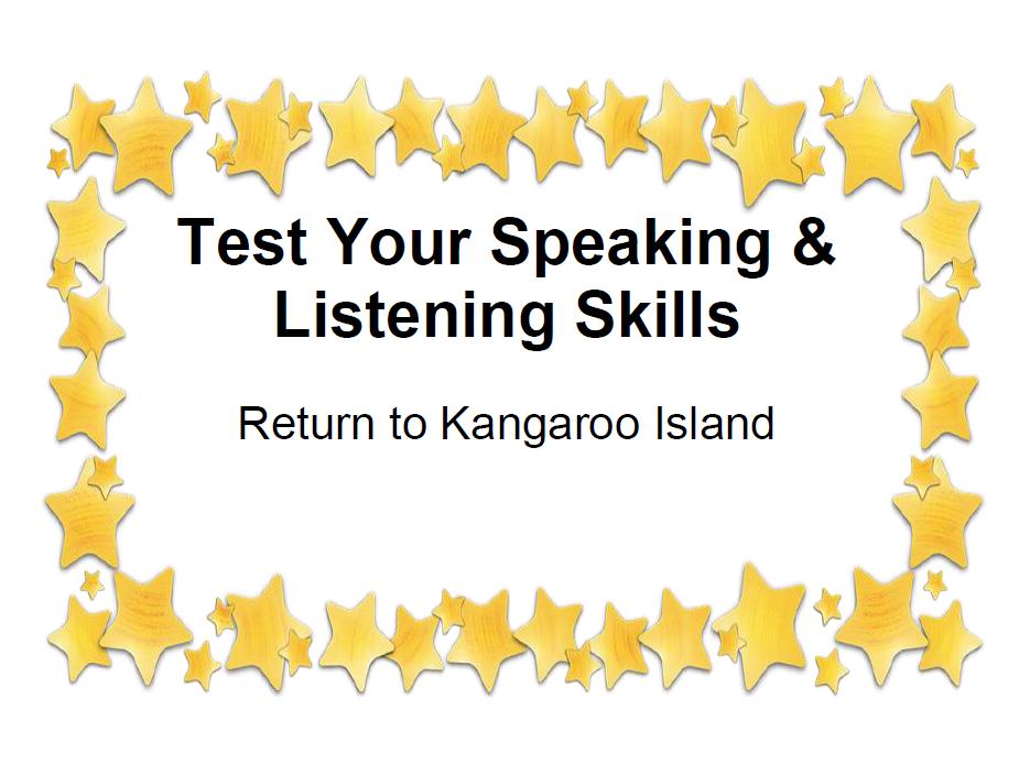 Test Your Speaking & Listening Skills Return to Kangaroo Island