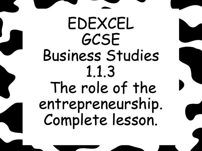 EDEXCEL GCSE Business 1.1.3 The role of entrepreneurship / enterprise complete lesson.