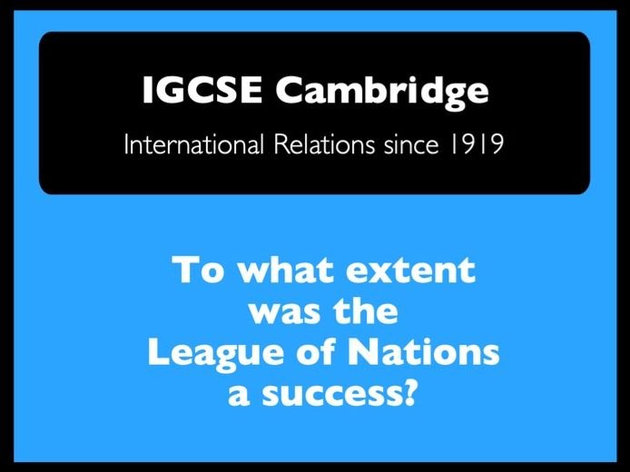 IGCSE Cambridge History: Int. Relations: To what extent was the League of Nations a success?