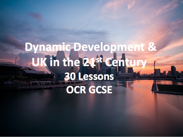 OCR GCSE - Dynamic Development and UK in the 21st Century