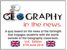 Geography in the News Quiz - UK EDITION 27th June 18